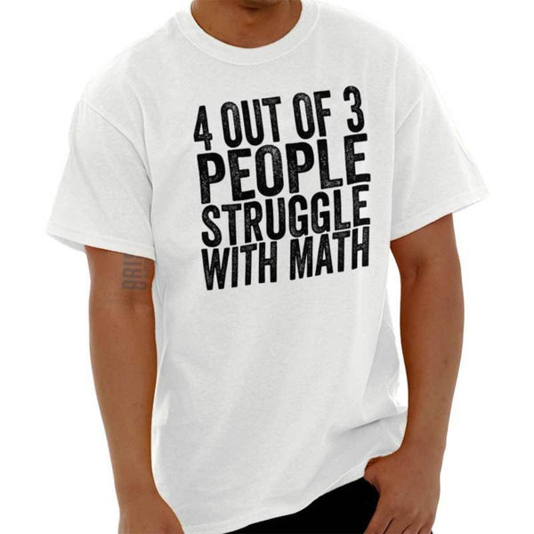 4 Out of 3 People Struggle Math Funny Shirt | Geek Nerd Cute T Shirt