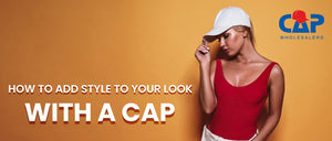 HOW TO ADD STYLE TO YOUR LOOK WITH A CAP
