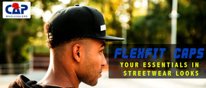 FLEXFIT CAPS - YOUR ESSENTIALS IN STREETWEAR LOOKS