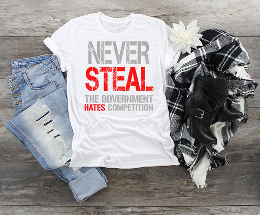 Never Steal The Government Hates Competition Tee Shirt