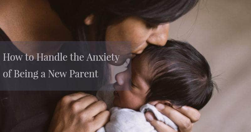 How to Handle the Anxiety of Being a New Parent