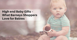 High End Baby Gifts – What Barneys Shoppers Love for Babies