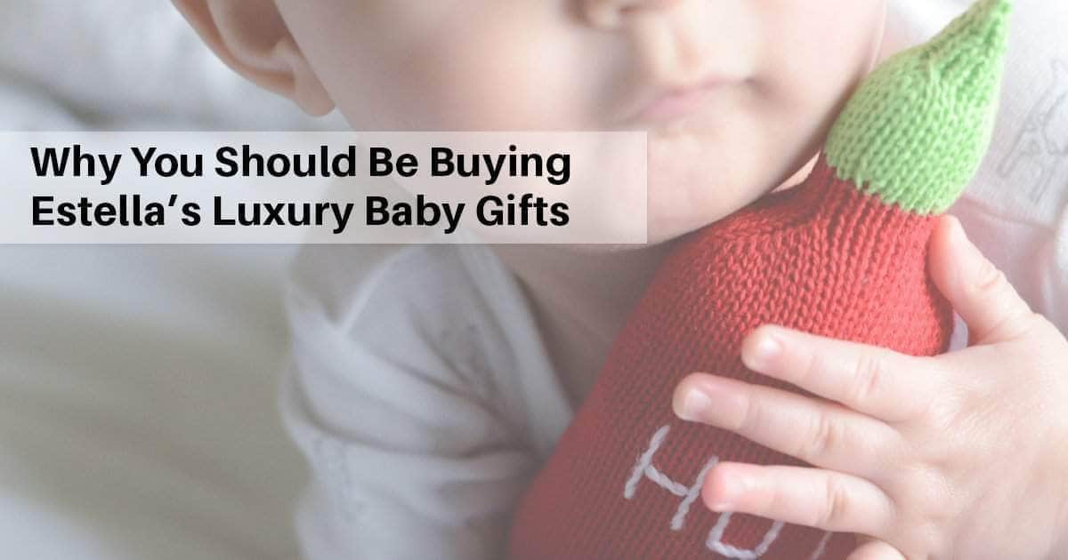 Why You Should Be Buying Estella's Luxury Baby Gifts