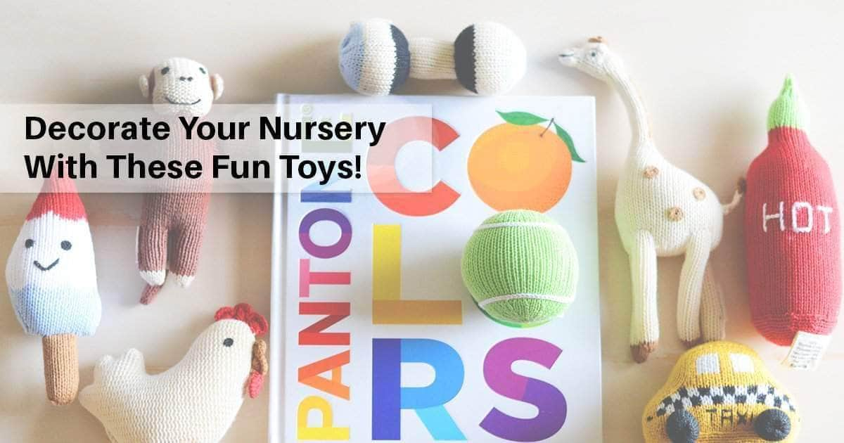 Decorate Your Nursery With These Fun Toys!