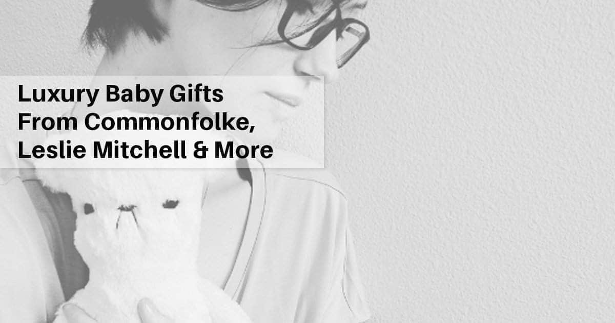 Luxury Baby Gifts from Commonfolke, Leslie Mitchell Art and more
