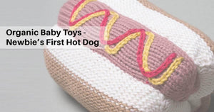 Organic Baby Toys - Newbie's First Hot Dog