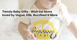 Trendy Baby Gifts – Wish list Items loved by Vogue, Elle, Buzzfeed & More