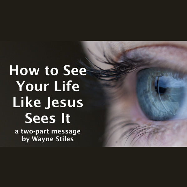 HOW TO SEE YOUR LIFE LIKE JESUS SEES IT (2-part audio download)
