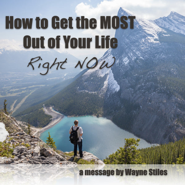 HOW TO GET THE MOST OUT OF YOUR LIFE RIGHT NOW (Audio Download)