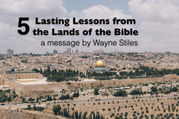5 LASTING LESSONS FROM THE LANDS OF THE BIBLE (audio download)