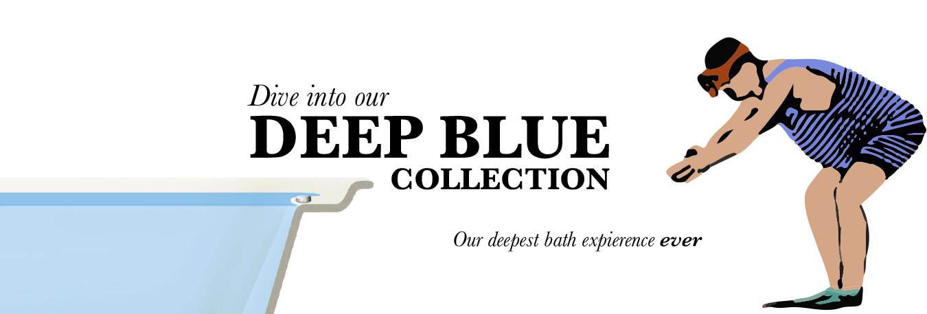 Dive into our Deep Blue Collection -- Our deepest bath experience ever