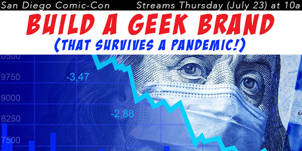 Comic-Con @ Home: Build A Geek Brand & Surviving A Pandemic!