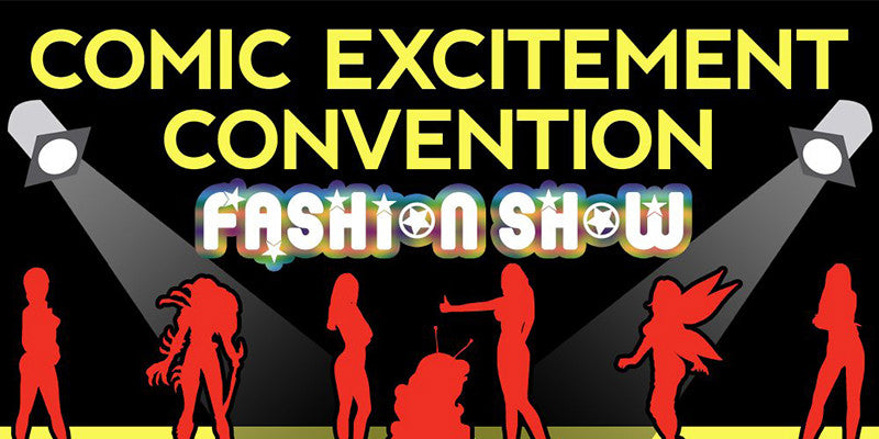 Comic Excitement Con Fashion Show this Sunday!