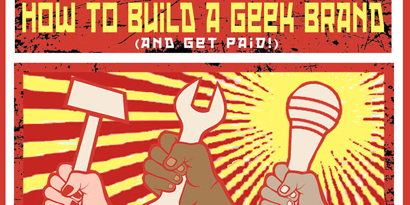 How to Build A Geek Brand (and get paid!)