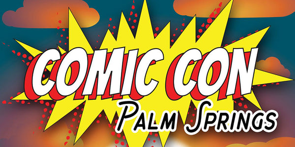 Comic Con Palm Springs Aug 25-27