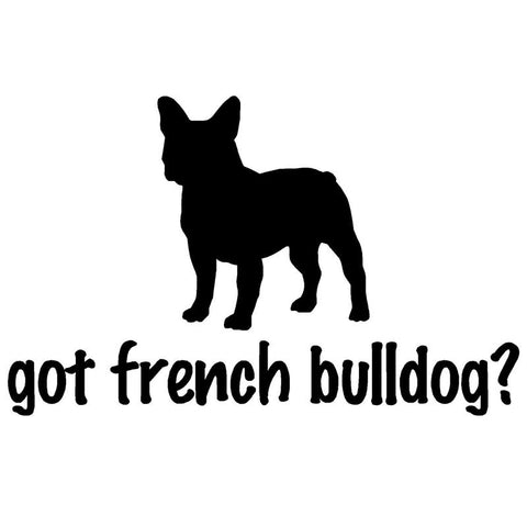 Got French Bulldog Car Sticker Decal