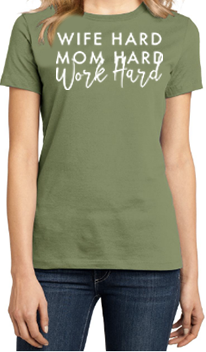 Wife Hard, Mom Hard, Work Hard - Womens Tee