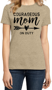 Courageous Mom on Duty - Womens Tee