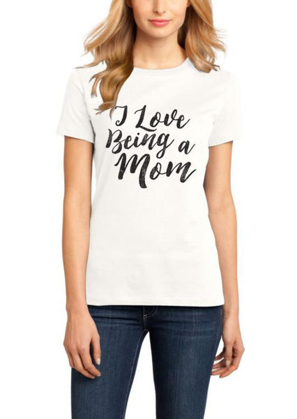 I Love Being a Mom- Classic Tee