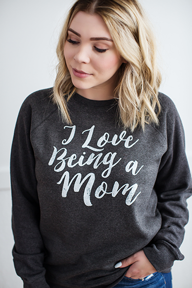 Sweatshirt- I Love Being a Mom