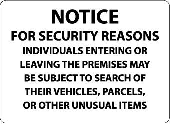 NMC M111RC-NOTICE FOR SECURITY REASONS INDIVIDUALS ENTERING OR LEAVING THE PREMISES MAY BE SUBJECT TO SEARCH OF THEIR VEHICLES PARCELS OR OTHER UNUSUAL ITEMS, 14X20, RIGID PLASTIC (1 EACH)