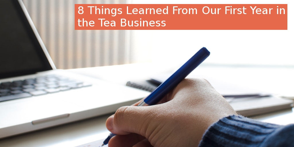 8 Things Learned From Our First Year in the Organic Tea Business