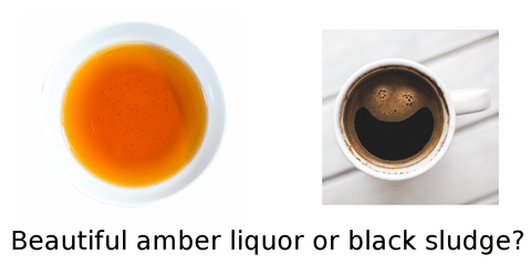 Bright amber liquor or black sludge?