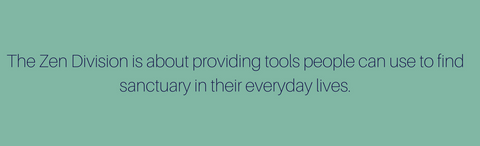 The Zen division provides tools and sanctuary in our busy lives