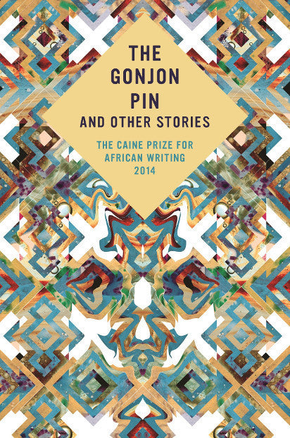 The Gonjin Pin and Other Stories: The Caine Prize for African Writing 2014 - New Internationalist New Zealand