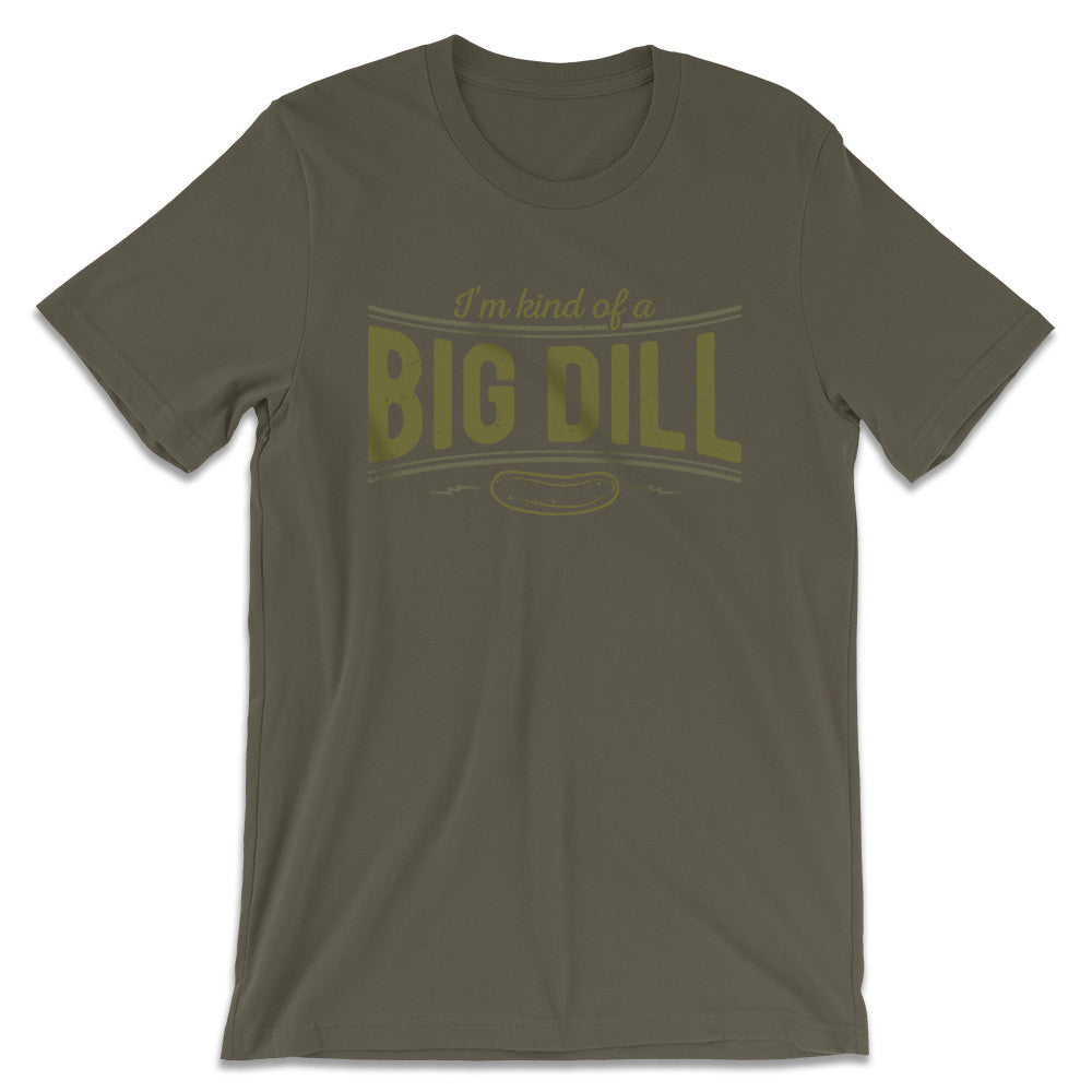 Pickle Shirts - I'm Kind Of A Big Dill
