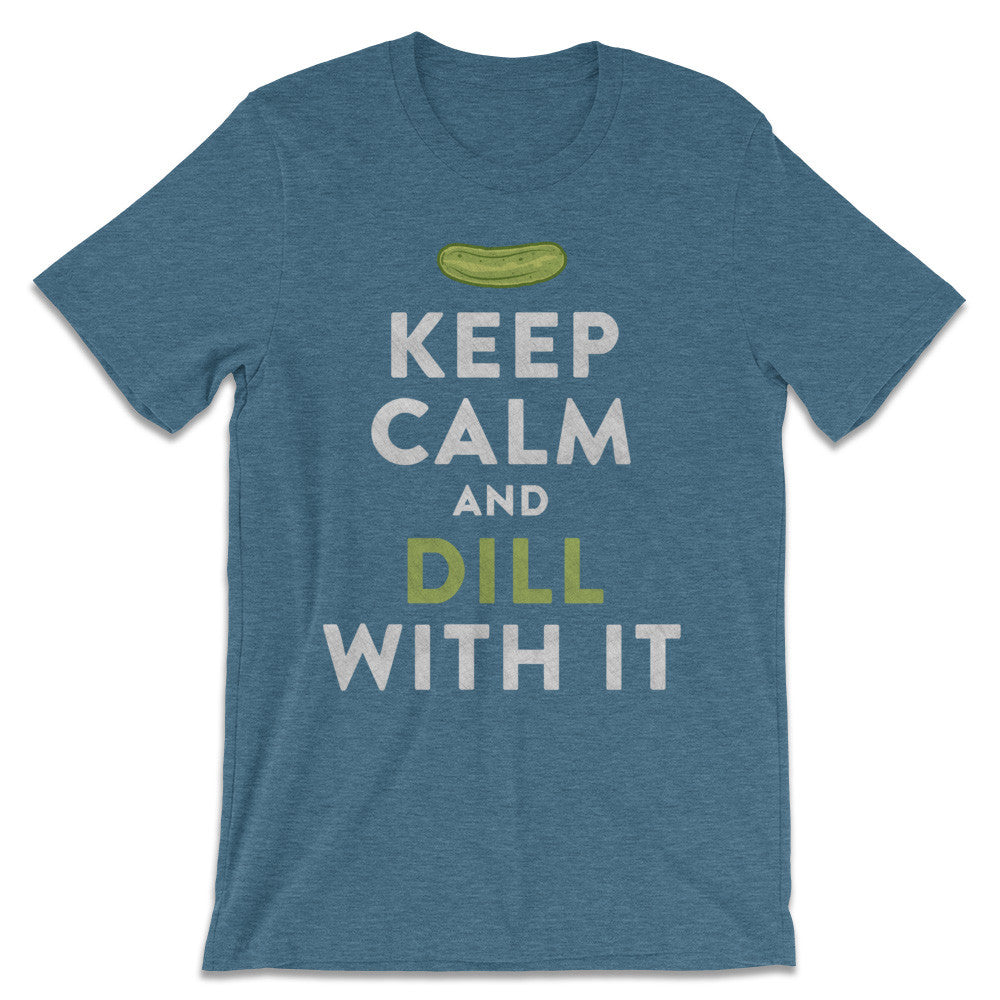 Keep Calm And Dill With It T-Shirt