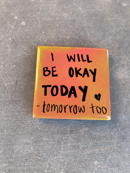 "Positive / comfort object. ""I will be okay today - tomorrow too."" Tile Magnet. Recovery Gift. AA Gift. NA Gift. Encouragement Gift"