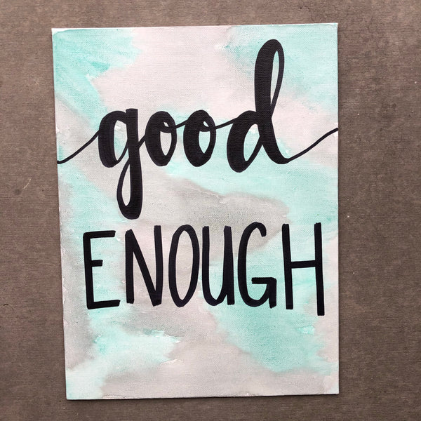Good Enough - You are good enough! Positive reminder to never doubt your worth.