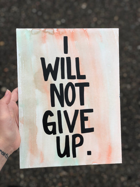 I will not give up. Inspirational painting - reminder to not give up. Calligraphy watercolor artwork with positive message on the back.
