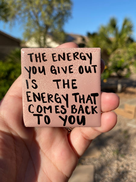 The Energy You Give Out Is The Energy That Comes Back To You. Tile Magnet. Recovery Gift. AA Gift. NA Gift. Encouragement Gift