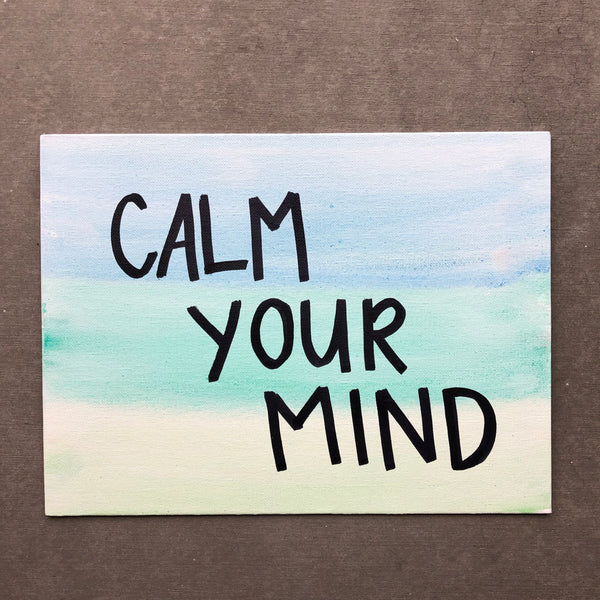 Calm Your Mind - Stay Calm, Breathe, Relax. Gift Idea.