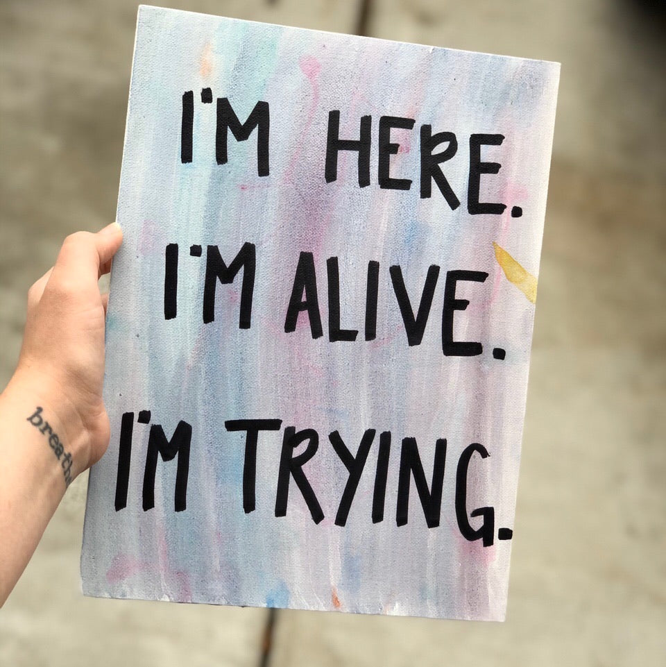 I'm here. I'm alive. I'm trying. Inspirational Wall Art Gift Idea.