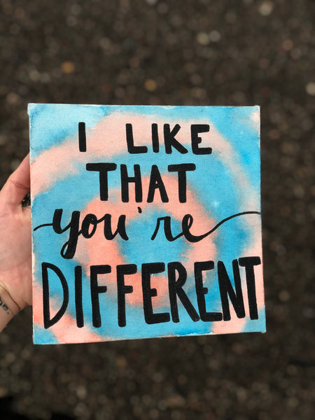 I like that you're different. Calligraphy canvas painting with positive message on the back. To always be you - is a gift.