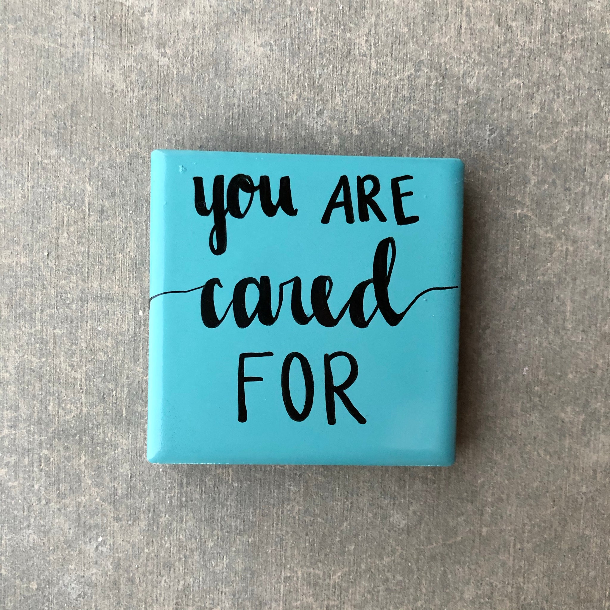 You are cared for. Strong magnet. Handmade art (: Gift Idea - Stationary decor!