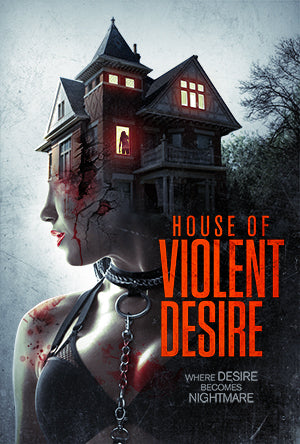 HOUSE OF VIOLENT DESIRE, THE