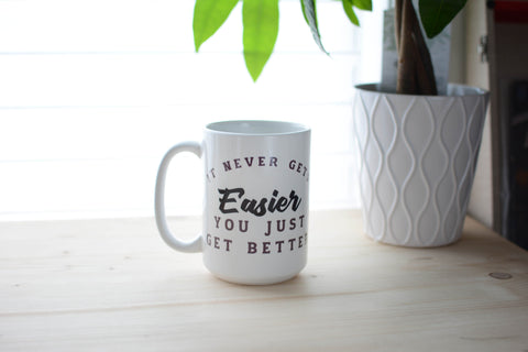 It Never Gets Easier Mug