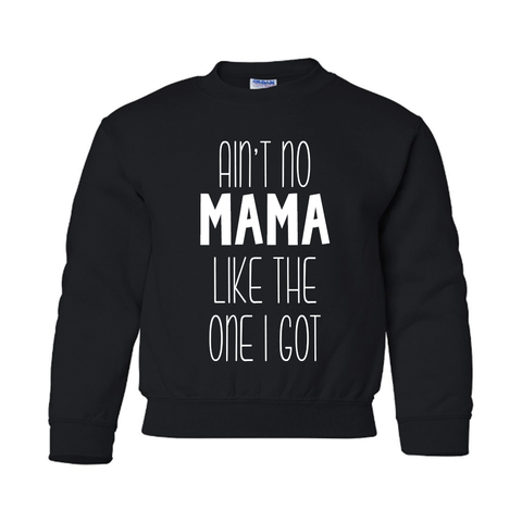 Kids Ain't No Mama Like The One I Got Crewneck Sweatshirt