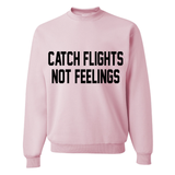 Catch Flights Not Feelings Pink or Black Pullover Sweatshirt