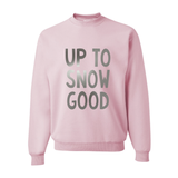 Up to Snow Good Pink Christmas Pullover Sweatshirt