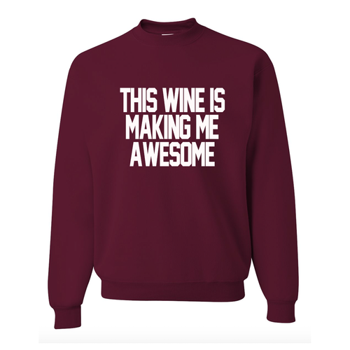 This Wine is Making Me Awesome Maroon Sweatshirt