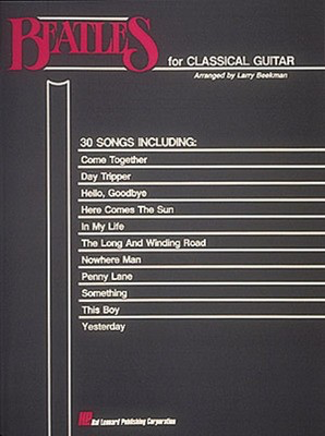 Beatles for Classical Guitar - Guitar Solo - Guitar Larry Beekman Hal Leonard Guitar Solo