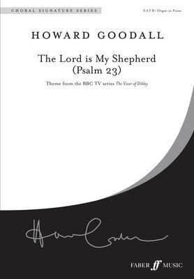 The Lord is my shepherd (Psalm 23) - Howard Goodall - SATB Choral Signature Series - Faber Music
