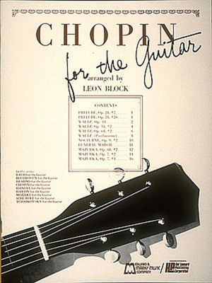 Chopin for Guitar - Guitar Solo - Frederic Chopin - Classical Guitar Leon Block Edward B. Marks Music Company Guitar Solo