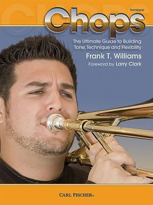 Chops for Trombone - The Ultimate Guide to Building Tone Technique and Flexibility - Frank T. Williams - Trombone Carl Fischer
