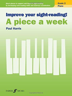 Improve Your Sight-Reading! A Piece A Week - Grade 2 Piano - Paul Harris - Piano Faber Music